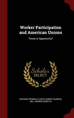 Worker Participation and American Unions: Threat or Opportunity?