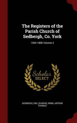 The Registers of the Parish Church of Sedbergh, Co. York: 1594-1800 Volume 2