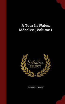 A Tour in Wales. MDCCLXX., Volume 1
