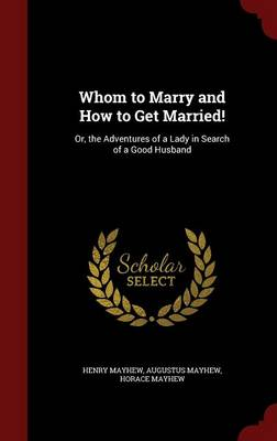 Whom to Marry and How to Get Married!: Or, the Adventures of a Lady in Search of a Good Husband