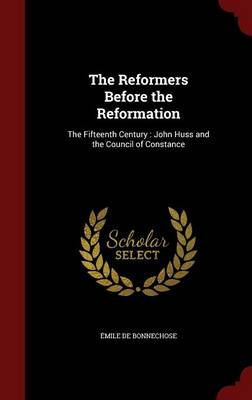 The Reformers Before the Reformation: The Fifteenth Century: John Huss and the Council of Constance