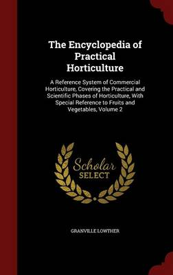 The Encyclopedia of Practical Horticulture: A Reference System of Commercial Horticulture, Covering the Practical and Scientific Phases of Horticulture, with Special Reference to Fruits and Vegetables; Volume 2