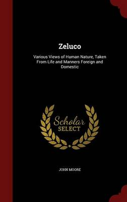 Zeluco: Various Views of Human Nature, Taken from Life and Manners Foreign and Domestic