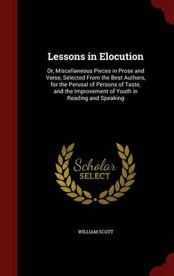 Lessons in Elocution: Or, Miscellaneous Pieces in Prose and Verse, Selected from the Best Authors, for the Perusal of Persons of Taste, and the Improvement of Youth in Reading and Speaking
