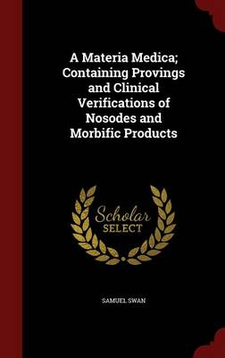 A Materia Medica; Containing Provings and Clinical Verifications of Nosodes and Morbific Products