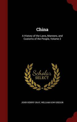 China: A History of the Laws, Manners, and Customs of the People, Volume 2