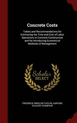 Concrete Costs: Tables and Recommendations for Estimating the Time and Cost of Labor Operations in Concrete Construction and for Introducing Economical Methods of Management