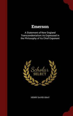 Emerson: A Statement of New England Transcendentalism as Expressed in the Philosophy of Its Chief Exponent