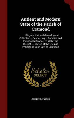 Antient and Modern State of the Parish of Cramond: ... Biographical and Genealogical Collections, Respecting ... Families and Individuals Connected with That District, ... Sketch of the Life and Projects of John Law of Lauriston