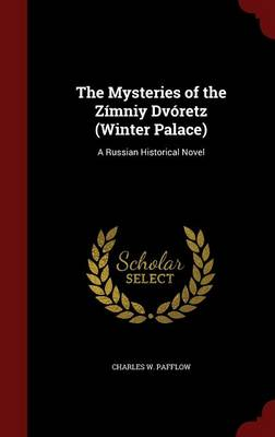 The Mysteries of the Zimniy Dvoretz (Winter Palace): A Russian Historical Novel