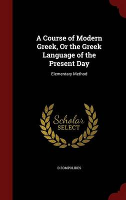 A Course of Modern Greek, or the Greek Language of the Present Day: Elementary Method