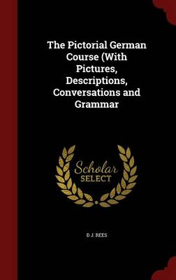 The Pictorial German Course (with Pictures, Descriptions, Conversations and Grammar