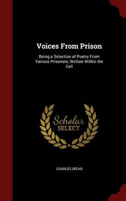 Voices from Prison: Being a Selection of Poetry from Various Prisoners, Written Within the Cell