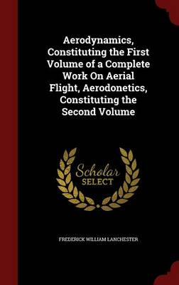 Aerodynamics, Constituting the First Volume of a Complete Work on Aerial Flight, Aerodonetics, Constituting the Second Volume