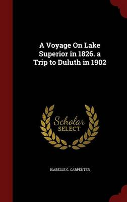 A Voyage on Lake Superior in 1826. a Trip to Duluth in 1902