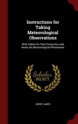 Instructions for Taking Meteorological Observations: With Tables for Their Correction, and Notes on Meteorological Phenomena