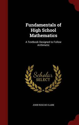Fundamentals of High School Mathematics: A Textbook Designed to Follow Arithmetic