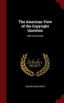 The American View of the Copyright Question: With a PostScript