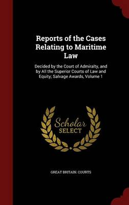 Reports of the Cases Relating to Maritime Law: Decided by the Court of Admiralty, and by All the Superior Courts of Law and Equity; Salvage Awards; Volume 1