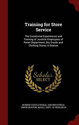 Training for Store Service: The Vocational Experiences and Training of Juvenile Employees of Retail Department, Dry Goods and Clothing Stores in Boston