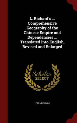 L. Richard's ... Comprehensive Geography of the Chinese Empire and Dependencies ... Translated Into English, Revised and Enlarged