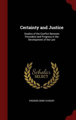 Certainty and Justice: Studies of the Conflict Between Precedent and Progress in the Development of the Law