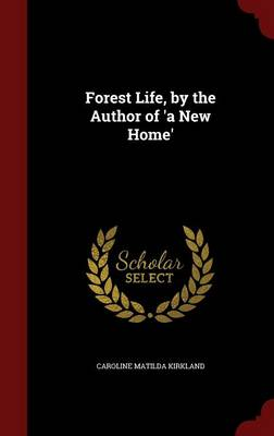 Forest Life, by the Author of 'a New Home'