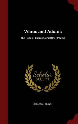 Venus and Adonis: The Rape of Lucrece, and Other Poems