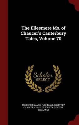 The Ellesmere Ms. of Chaucer's Canterbury Tales, Volume 70