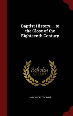 Baptist History ... to the Close of the Eighteenth Century