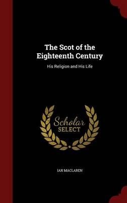 The Scot of the Eighteenth Century: His Religion and His Life