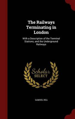 The Railways Terminating in London: With a Description of the Terminal Stations, and the Underground Railways
