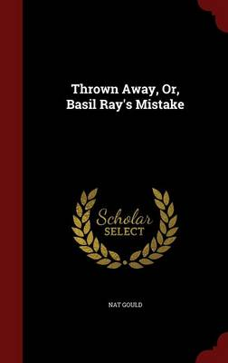 Thrown Away, Or, Basil Ray's Mistake