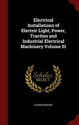 Electrical Installations of Electric Light, Power, Traction and Industrial Electrical Machinery; Volume 01