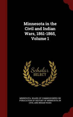 Minnesota in the Civil and Indian Wars, 1861-1865; Volume 1