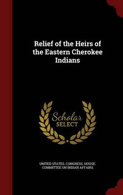 Relief of the Heirs of the Eastern Cherokee Indians