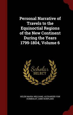 Personal Narrative of Travels to the Equinoctial Regions of the New Continent During the Years 1799-1804; Volume 6