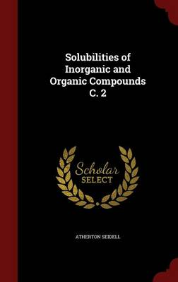 Solubilities of Inorganic and Organic Compounds C. 2