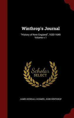Winthrop's Journal: History of New England, 1630-1649 Volume V.1