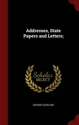 Addresses, State Papers and Letters