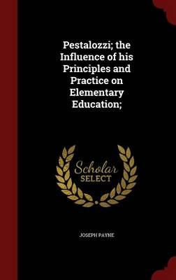Pestalozzi; The Influence of His Principles and Practice on Elementary Education;
