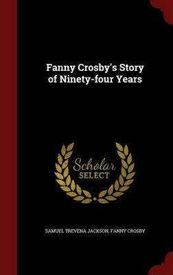 Fanny Crosby's Story of Ninety-Four Years