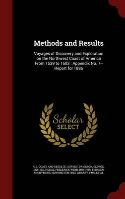Methods and Results: Voyages of Discovery and Exploration on the Northwest Coast of America from 1539 to 1603: Appendix No. 7--Report for 1886