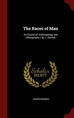 The Races of Man: An Outline of Anthropology and Ethnography / By J. Deniker