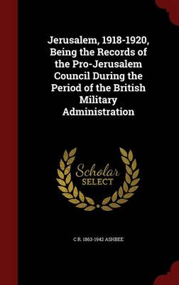 Jerusalem, 1918-1920, Being the Records of the Pro-Jerusalem Council During the Period of the British Military Administration