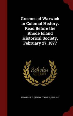 Greenes of Warwick in Colonial History. Read Before the Rhode Island Historical Society, February 27, 1877