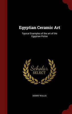 Egyptian Ceramic Art: Typical Examples of the Art of the Egyptian Potter