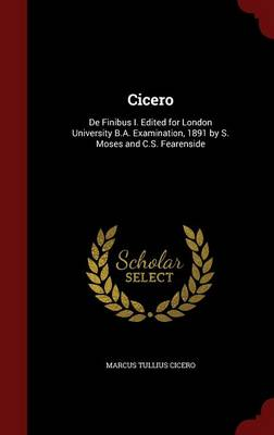 Cicero: de Finibus I. Edited for London University B.A. Examination, 1891 by S. Moses and C.S. Fearenside