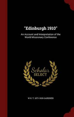 Edinburgh 1910: An Account and Interpretation of the World Missionary Conference