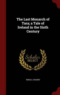The Last Monarch of Tara; A Tale of Ireland in the Sixth Century